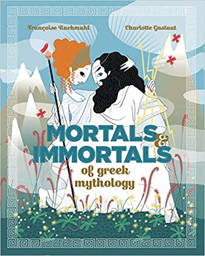 Mortals and Immortals of Greek Mythology by Francoise Rachmuhl and Charlotte Gastaut