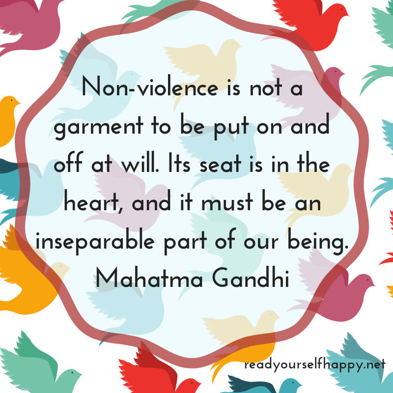 Non-violence is not a garment to be put on and off at will. Its seat is in the heart, and it must be an inseparable part of our being. Mahatma GandhiRead more at_ https_www.brainyq