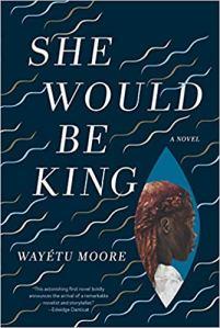 She Would Be King - Wayetu Moore