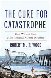 The Cure for Catastrophe - Robert Muir-Wood