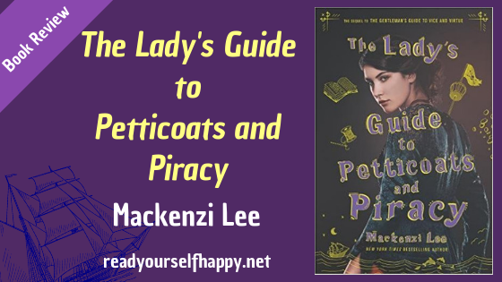 Book Review of The Lady's Guide to Petticoats and Piracy by Mackenzi Lee; historical fiction; best books of 2018; what should i read next; great feminist books