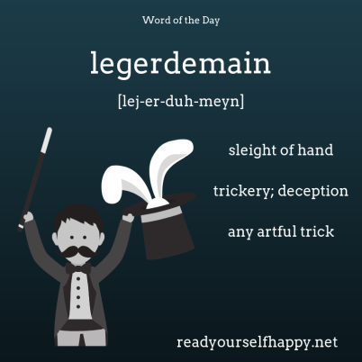 Legerdemain - sleight of hand; trickery, deception; any artful trick; Read Yourself Happy; book blog; reading blog;