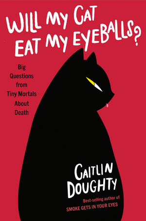 Will My Cat Eat My Eyeballs Caitlin Doughty.jpg