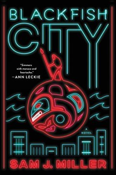 Blackfish City Sam J Miller
