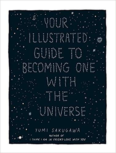 Your Illustrated Guide to Becoming One with the Universe Yumi Sakugawa